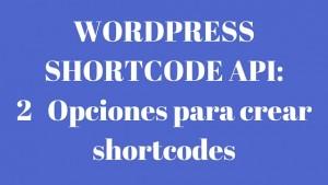 Guía de la Shortcode API de WordPress: 2-Opciones para crear shortcodes