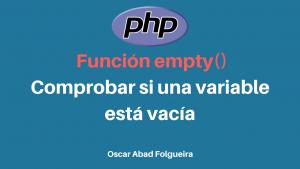 PHP función empty(): Comprobar si una variable está vacía