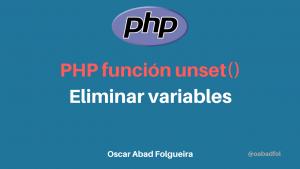 PHP función unset(): Eliminar variables