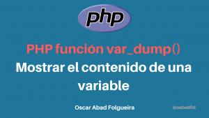 PHP función var_dump(): Mostrar el contenido de una variable